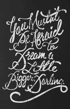 """A precious hand lettered quote from the movie, Inception.  """"You mustn't be afraid to dream a little bigger, darling."""""""