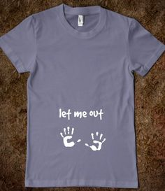 Let me out pregnant shirt, pregnancy reveal. Omg love this!