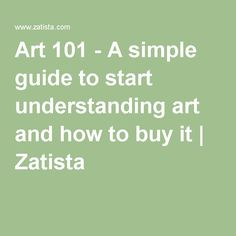 Art 101 - A simple guide to start understanding art and how to buy it | Zatista