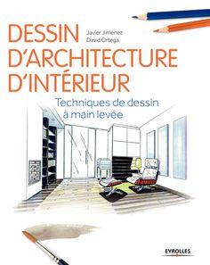 Dessin d'architecture d'intérieur Techniques de dessin à main levée auteur(s) : Javier Jiménez , David Ortega