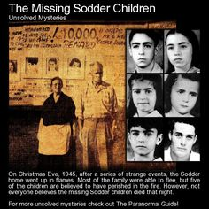 The Missing Sodder Children. On Christmas Eve 1945, the Sodder family lost three of their children in a house fire. However, noone is sure whether those children did in fact perish in the blaze... http://www.theparanormalguide.com/blog/the-missing-sodder-children?utm_content=buffere1577&utm_medium=social&utm_source=pinterest.com&utm_campaign=buffer