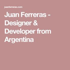 Juan Ferreras - Designer & Developer from Argentina