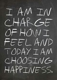 I am in charge of how I feel and today I am choosing happiness | true story. #quotes #art #design_inspiration