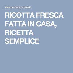 RICOTTA FRESCA FATTA IN CASA, RICETTA SEMPLICE