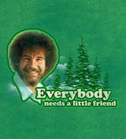 """Tee shirt... Bob Ross.  Available at link....  """"Everybody needs a little friend"""""""