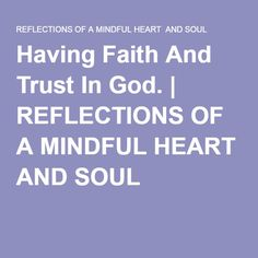 Having Faith And Trust In God. | REFLECTIONS OF A MINDFUL HEART AND SOUL