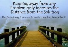 don't run away from problems