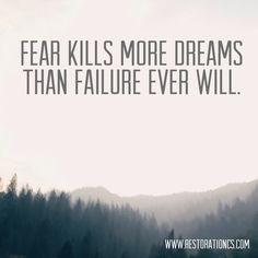 Fear kills more dreams than failure ever will.  #LifeTip
