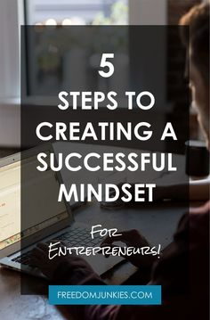 5 Steps to Creating a Successful Mindset for Entrepreneurs Entrepreneurs need a lot of things to have a fruitful business including resources and a viable market, but none of it is worth anything without a successful mindset. Entrepreneurs need to be able