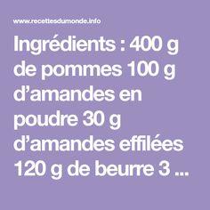 Ingrédients : 400 g de pommes 100 g d'amandes en poudre 30 g d'amandes effilées 120 g de beurre 3 oeufs 30 g de maïzena [...]