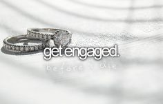 before I die I'm gonna.. get engaged.