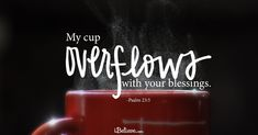 A Prayer for a Thankful Heart 	By Debbie Przybylski   	My cup overflows with your blessings – Psalm 23:5  	It is not easy to give thanks in every circumstance. But when we choose to thank God in the midst of difficulty, it defeats the...