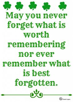 Irish Quotes May you never forget what is worth remembering nor ever remember what is best forgotten. This and 20 Irish quotes available in a free download