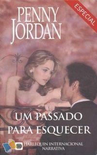 Romance de Bolso : Um Passado para Esquecer - Penny Jordan - Harlequin Internacional Narrativa - Especial Nº 6