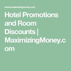 Hotel Promotions and Room Discounts   MaximizingMoney.com