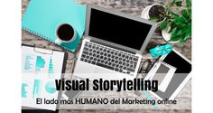 Visual storytelling: el lado más humano del Marketing Online. Artículo en español. #CommunityManager