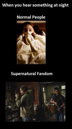 Supernatural fans aka me, as of lately... lol, Not so scared of the bumps in the night now! Which is ironic because i have a moderate-severe anxiety disorder... This show feels therapeutic... is that weird?