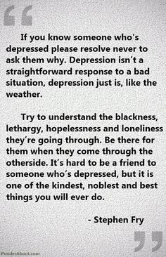 It's often hard for others to understand mental illness but knowing that sometimes there is no clear reason to why some people have mental illness & others don't is a great star to understanding. Know that you can still be a good friend without fully understanding the whys of life.