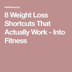 8 Weight Loss Shortcuts That Actually Work - Into Fitness