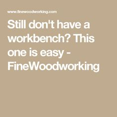Still don't have a workbench? This one is easy - FineWoodworking