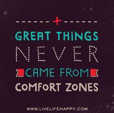 Great things never came from comfort zones. by deeplifequotes, via Flickr