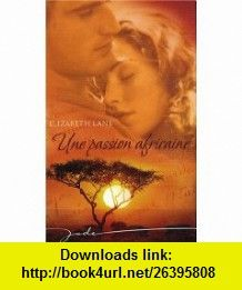 Une passion africaine (9782280842730) Elizabeth Lane , ISBN-10: 2280842734  , ISBN-13: 978-2280842730 ,  , tutorials , pdf , ebook , torrent , downloads , rapidshare , filesonic , hotfile , megaupload , fileserve