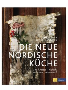 """Nordic Kitchen Book with a lot of great recipes: """"Die Neue Nordische Küche"""" by AT Verlag"""