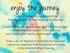 Enjoy the Journey That Is Your Life (an Affirmation) Positive Affirmations Quotes, Morning Affirmations, Affirmation Quotes, Encouragement Quotes, Positive Quotes, Favorite Quotes, Best Quotes, Quotes To Live By, Life Quotes