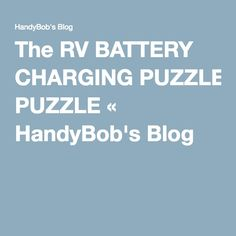 The RV BATTERY CHARGING PUZZLE « HandyBob's Blog