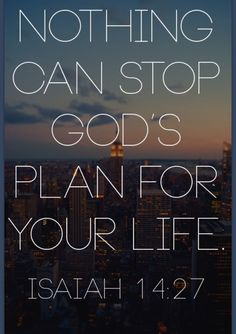 catholicgirl97:  Absolutely nothing can stop his plans! He already has set out what will happen with you so just let it happen.