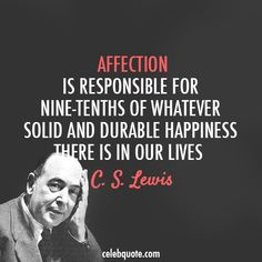 C. S. Lewis Quote (About affection, happiness, happy, life, love)