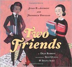 Two Friends: Susan B. Anthony and Frederick Douglass: Dean Robbins, Sean Qualls, Selina Alko: 9780545399968: Amazon.com: Books