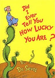 Did I ever tell you how lucky you are? by Dr. Seuss from the dr. Seuss treasury app for iPad Dr. Seuss, Lorax, Gratitude Book, Childhood Fears, Childhood Memories, Theodor Seuss Geisel, How Lucky Am I, So Little Time, Book Lists
