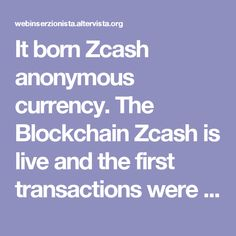 It born Zcash anonymous currency. The Blockchain Zcash is live and the first transactions were made. Watch live.
