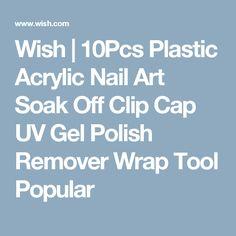 Wish | 10Pcs Plastic Acrylic Nail Art Soak Off Clip Cap UV Gel Polish Remover Wrap Tool Popular