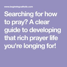 Searching for how to pray? A clear guide to developing that rich prayer life you're longing for!