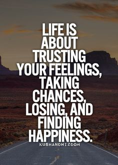 The truth about life, i agree with this..go out find yourself, find what makes you happy, find your reason for living