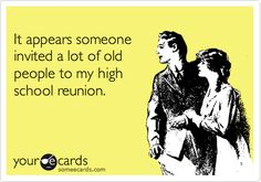Reunions - School Funny - School Funny meme - - Free and Funny Reunions Ecard: It appears someone invited a lot of old people to my high school reunion. Create and send your own custom Reunions ecard. The post Reunions appeared first on Gag Dad. High School Class Reunion, 10 Year Reunion, High School Classes, Class Reunion Ideas, High School Reunions, Highschool Reunion Ideas, Reunion Quotes, Class Reunion Decorations, Reunion Centerpieces