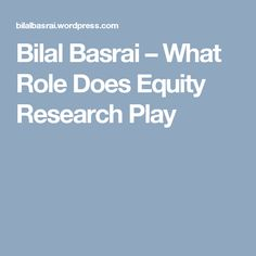 Bilal Basrai – What Role Does Equity Research Play