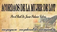 Acordaos de la Mujer de Lot por el Roeh Dr. Javier Palacios Celorio - Ke...
