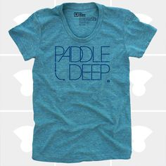 Women T-Shirt: Paddle Deep - Surfing, Paddle Boarding, Kayaking
