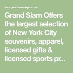 Grand Slam Offers the largest selection of New York City souvenirs, apparel, licensed gifts & licensed sports products at the absolute lowest prices. It's also home to the largest selection of New York Yankees merchandise in the world, consisting of jerseys, t-shirts, jackets, kids apparel, memorabilia, gifts & sporting goods.