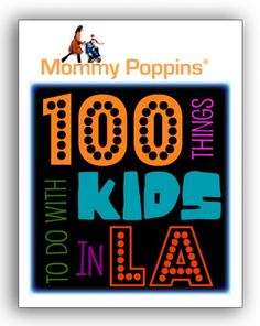100 Things to Do in LA with Kids Before They Grow Up - A bucket list for Los Angeles parents - things to do with LA kids | Mommy Poppins - Things to Do in LA with Kids