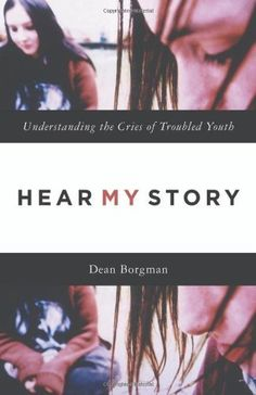 Hear My Story: Understanding the Cries of Troubled Youth by Dean Borgman, http://www.amazon.com/dp/1565634896/ref=cm_sw_r_pi_dp_-6MPtb0FVJDFT