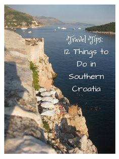 Travel Tips: 12 Things to Do in Southern Croatia