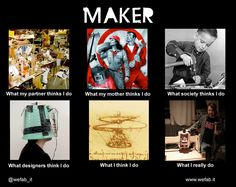 What my friends think I do - Makers