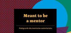"""Publikacja """"Meant to be a Mentor"""" jest praktycznym przewodnikiem dla mentorów wolontariatu. Zawiera gotowe pomysły i modele wsparcia wolontariuszy w projektach Wolontariatu Europejskiego / Europejski Korpus Solidarności w ramach Programu Erasmus+.  #mentor #mentoring #wolontariat #zagranice http://michaelkimmig.eu/meant-to-be-a-mentor-podrecznik-dla-mentorow-wolontariatu/"""