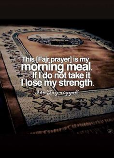 The Fajar prayer is my morning meal. Islamic Qoutes, Islamic Prayer, Muslim Quotes, Islamic Inspirational Quotes, Fajar Prayer, Alhamdulillah For Everything, Hadith Of The Day, Beautiful Prayers, Allah Quotes
