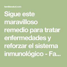 Sigue este maravilloso remedio para tratar enfermedades y reforzar el sistema inmunológico - FamiliaSalud.com