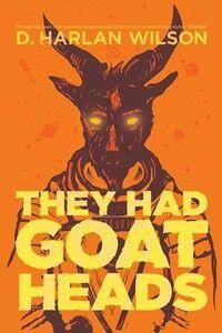 """They Had Goat Heads""  ***  D.Harlan Wilson  (2010)"